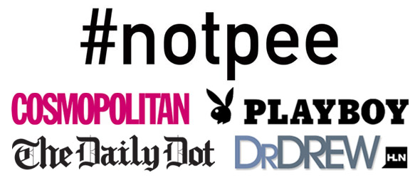 #notpee hashtag I created, featured on Cosmo, Playboy, The Daily Dot, Dr. Drew, and more!