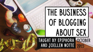 Let me teach you The Business of Blogging About Sex!