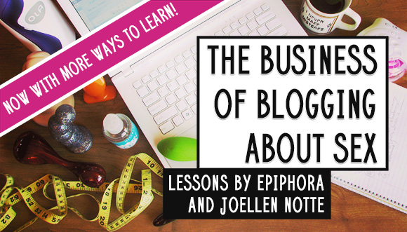 The Business of Blogging About Sex — now with more ways to learn!