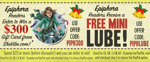 Epiphora readers get free lube and entered to win a $300 SheVIbe gift card!
